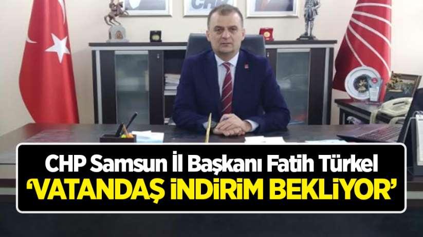 Fatih Türkel;' Vatandaş indirim bekliyor'