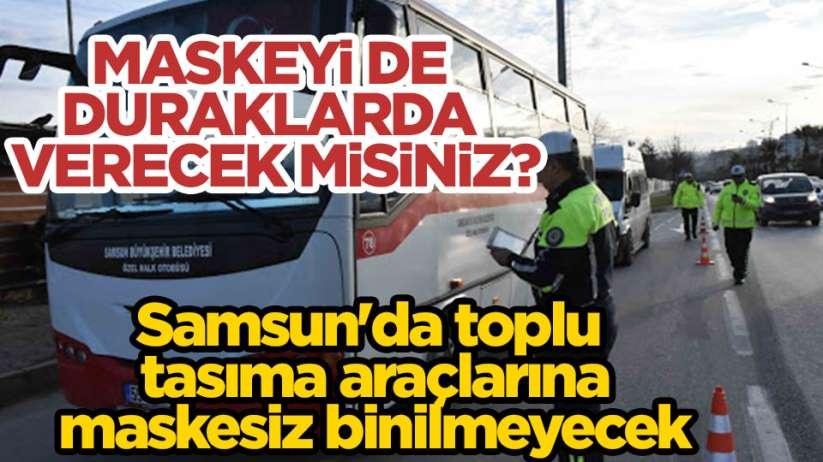 Samsun'da toplu taşıma araçlarına maskesiz yolcu alınmayacak