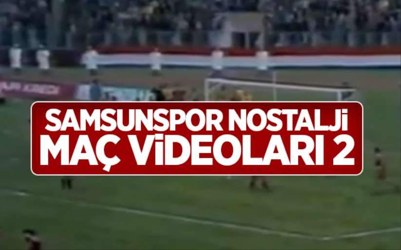 Samsunspor Nostalji Maç Videoları 2