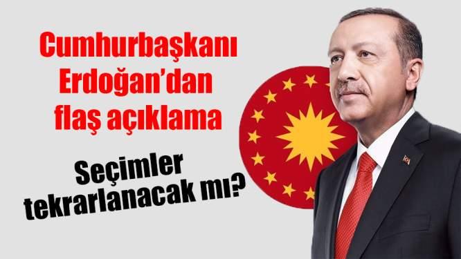 Cumhurbaşkanı Erdoğan'dan seçim tekrarlanacak mı? sorusuna yanıt