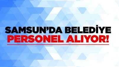 Samsun'da belediye personel alıyor!