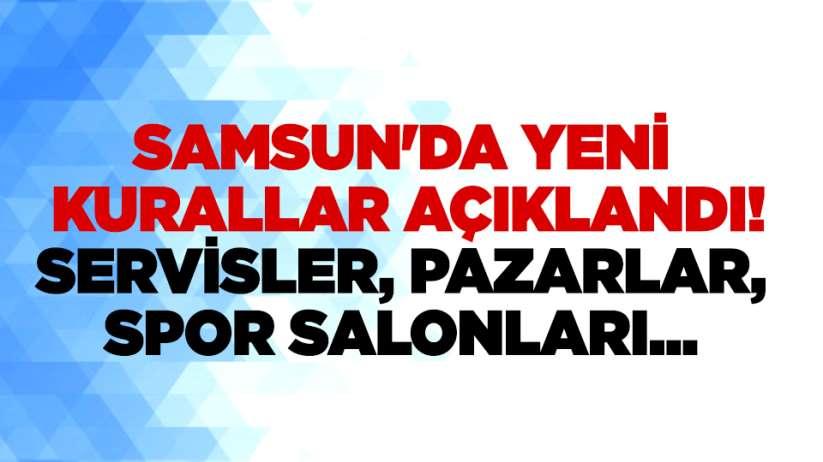 Samsun'da yeni kurallar açıklandı!Servisler, pazarlar, spor salonları...