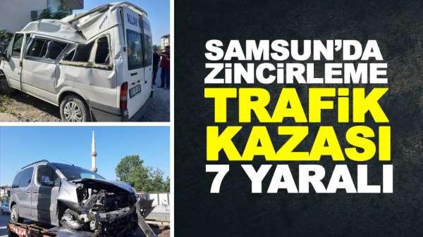 Samsun'da zincirleme trafik kazası :7 yaralı