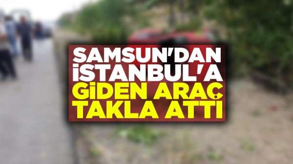 Samsun'dan İstanbul'a giden araç takla attı