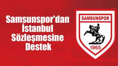 Samsunspor'dan İstanbul Sözleşmesine Destek