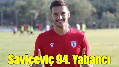 Saviçeviç Samsunspor'un 94. Yabancı futbolcusu