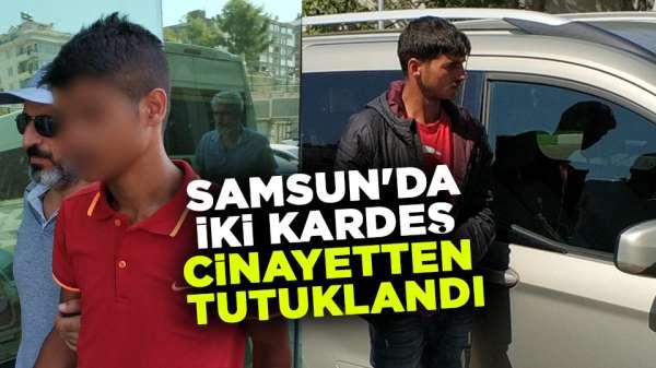 Samsun'da iki kardeş cinayetten tutuklandı
