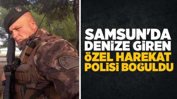 Samsun'da özel harekat polisi boğuldu