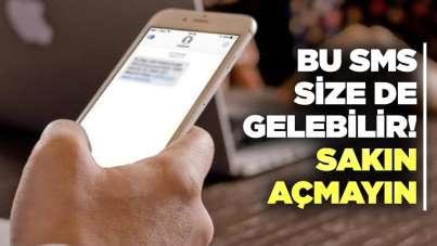 Bu SMS size de gelebilir! Sakın açmayın