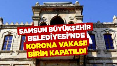 Samsun Büyükşehir Belediyesi'nde korona vakası! Birim kapatıldı