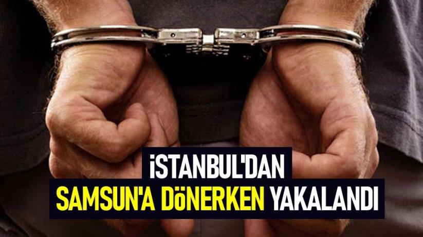 İstanbuldan Samsuna dönerken yakalandı