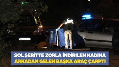 Sol şeritte zorla indirilen kadına arkadan gelen başka araç çarptı