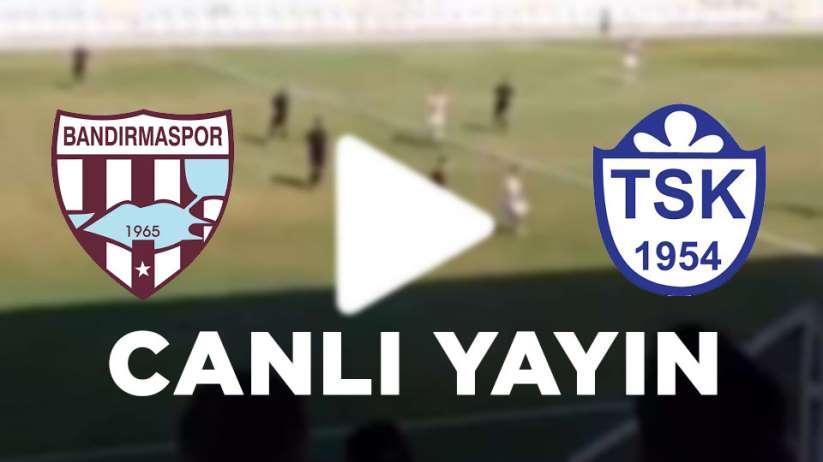Bandırmaspor Tuzlaspor maçı canlı yayın