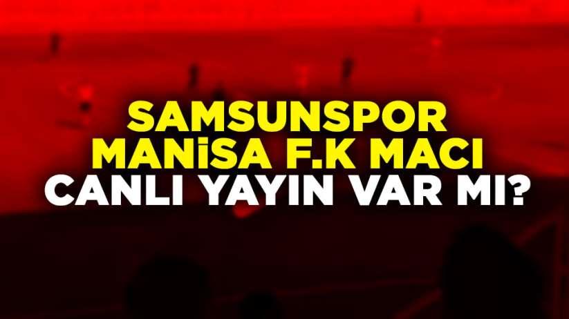 Samsunspor Manisa F.K maçı canlı yayın var mı?