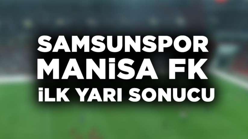 Samsunspor Manisa FK macı ilk yarı sonucu