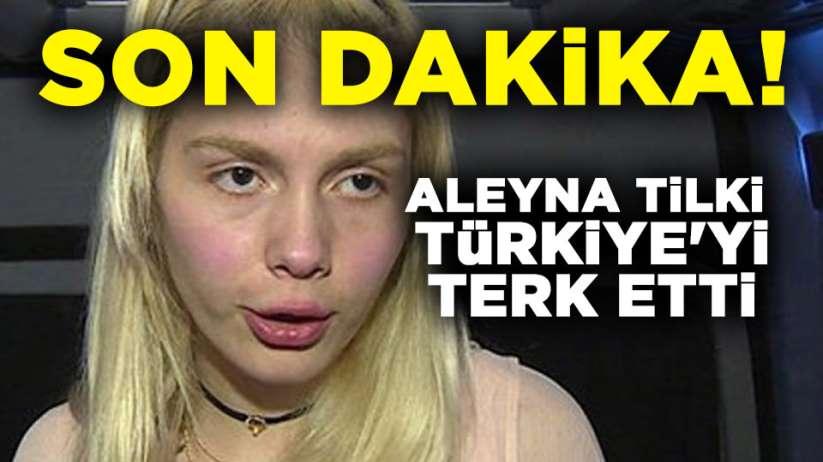 SON DAKiKA! Aleyna Tilki Türkiye'yi terk etti