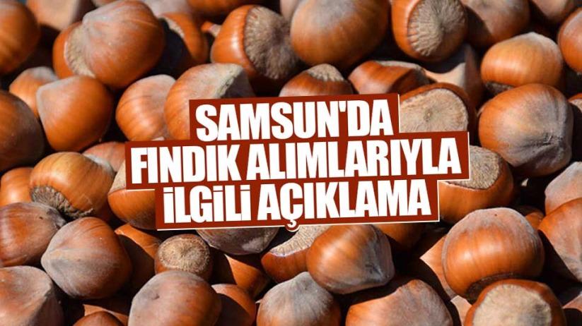 Samsun'da fındık alımlarıyla ilgili açıklaması