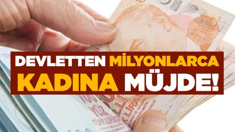 Devletten milyonlarca kadına müjde!