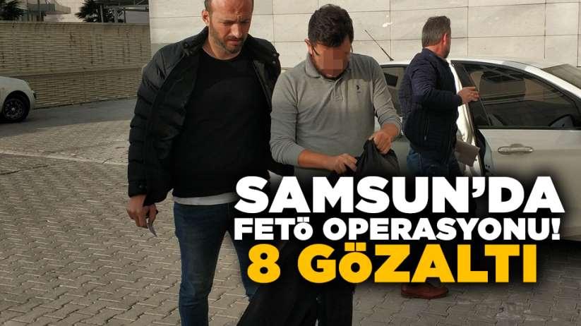 Samsun'da 8 kişi FETÖ'den gözaltına alındı