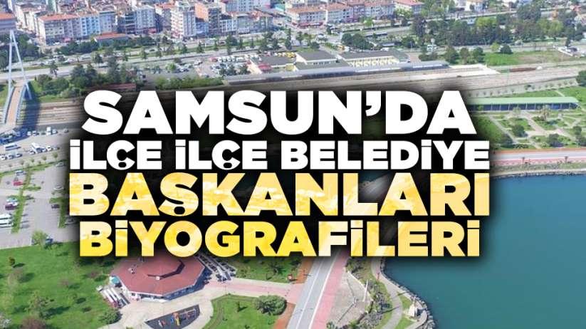 Samsun'da ilçe ilçe belediye başkanları, biyografileri