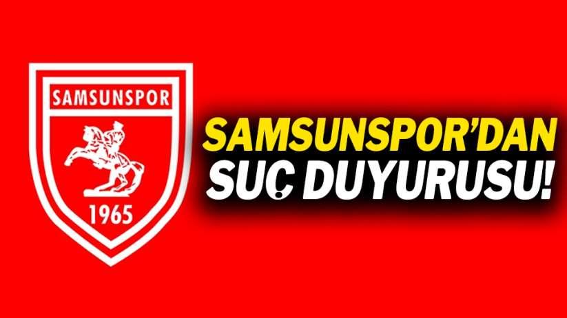 Samsunspor'dan suç duyurusu!