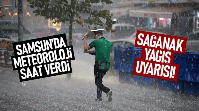 Samsun'da meteoroloji saat verdi! Sağanak yağış uyarısı
