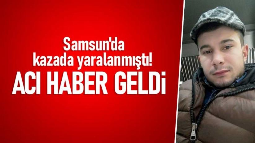 Samsun'da kazada yaralanmıştı! Acı haber geldi
