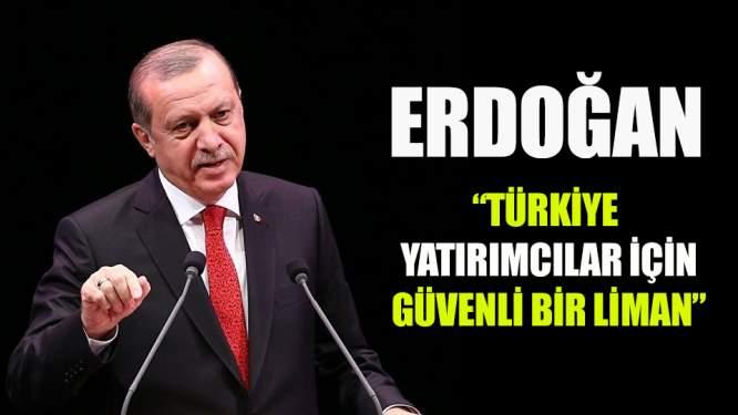 Erdoğan'Türkiye Yatırımcılar için Güvenli Bir Liman'