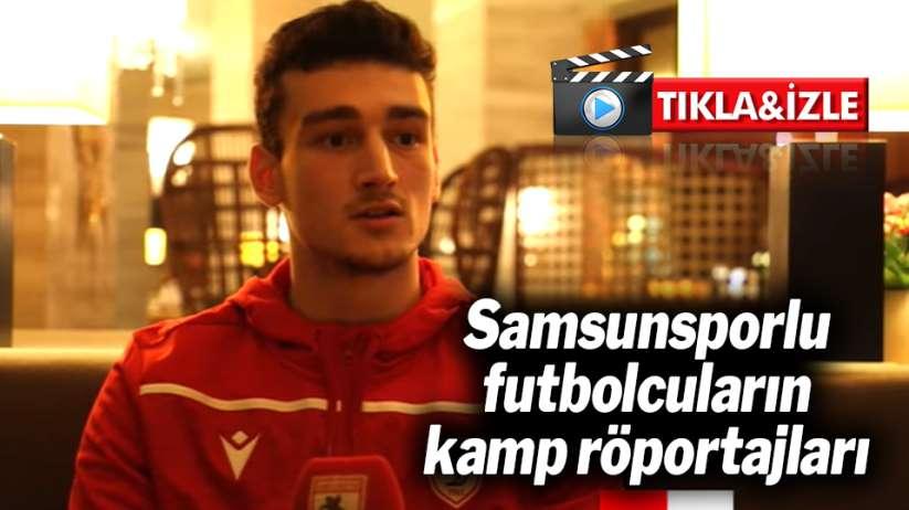 Samsunsporlu futbolcuların kamp röportajları
