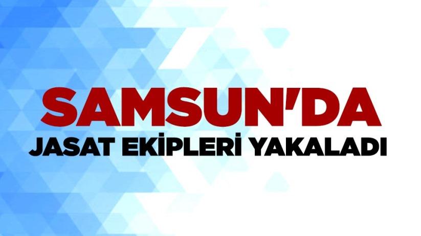 Samsun'da JASAT ekipleri yakaladı