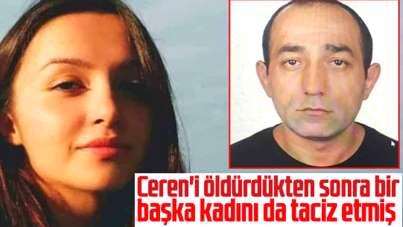 Ceren'i öldürdükten sonra bir başka kadını da taciz etmiş