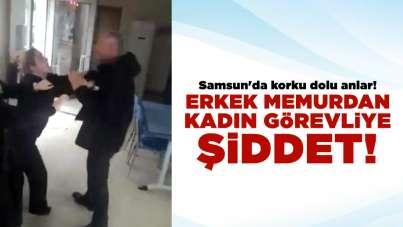 Samsun'da korku dolu anlar! Erkek memurdan kadın görevliye şiddet!