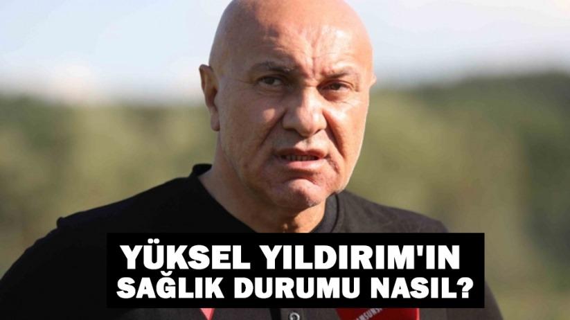 Samsunspor Başkanı Yüksel Yıldırım'ın Sağlık Durumu Nasıl?
