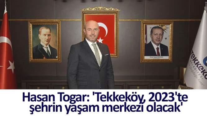 Togar: 'Tekkeköy, 2023'te şehrin yaşam merkezi olacak'