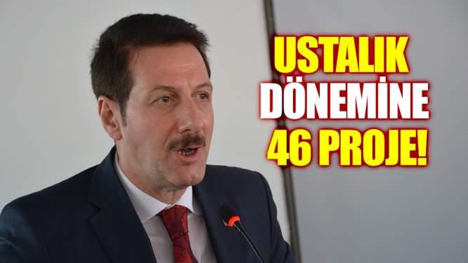 Ustalık dönemine 46 proje!