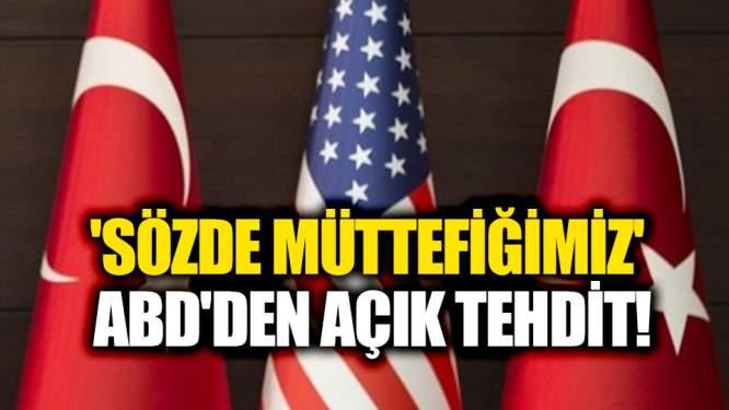 'Sözde müttefiğimiz' ABD'den açık tehdit!