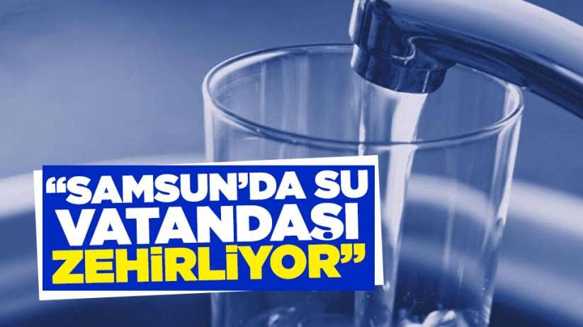 Fatih Türkel: Samsunda su vatandaşı zehirliyor