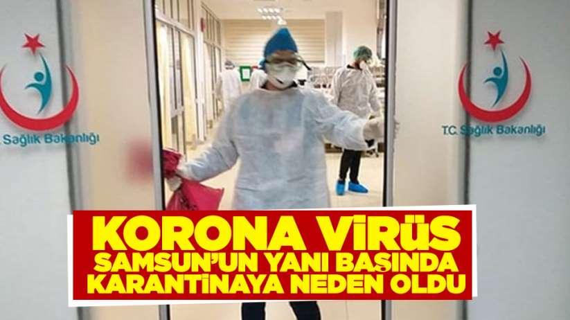 Korona virüs Samsun'un yanı başında karantinaya neden oldu