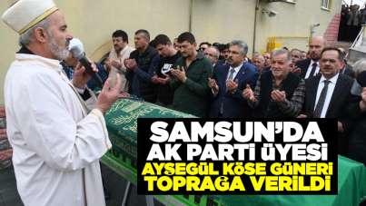 Samsun'da AK Parti üyesi Ayşegül Köse Güneri toprağa verildi