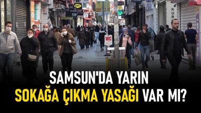 Samsun'da yarın (6 Mart Cumartesi) sokağa çıkma yasağı var mı?