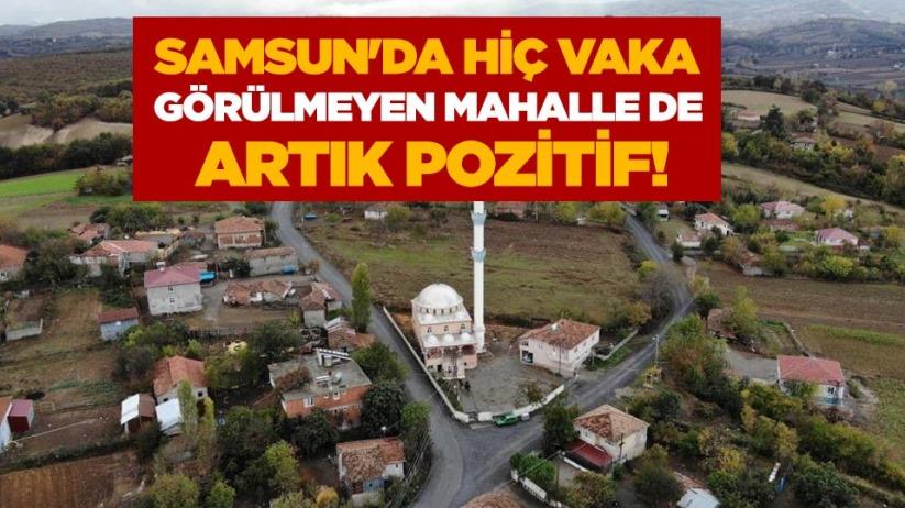 Samsun'da hiç vaka görülmeyen mahalle de artık pozitif!