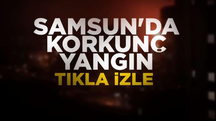 Samsun'da korkunç yangın