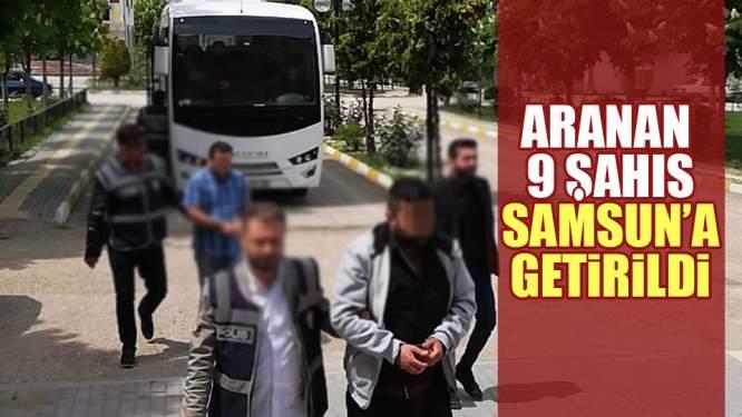 Aranan 9 kişi Samsun'a getirildi