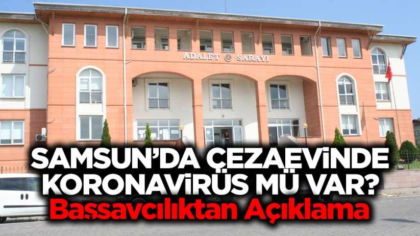Samsun'da cezaevinde koronavirüs mü var? Başsavcılıktan açıklama...