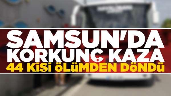 Samsun'da 44 yolcu ölümden döndü
