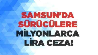 Samsun'da sürücülere milyonlarca lira ceza!