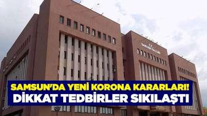 Samsun'da yeni korona kararları! Dikkat tedbirler sıkılaştı