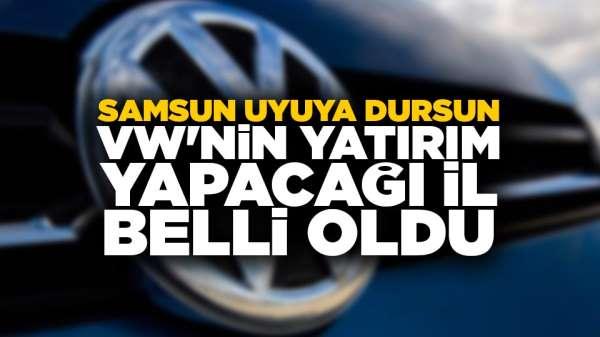 Samsun uyuya dursun VW'nin yatırım yapacağı il belli oldu