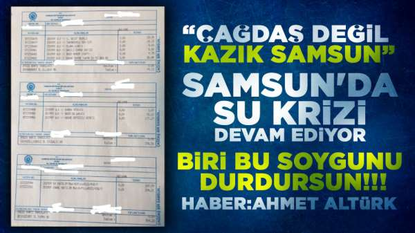 Samsun'da bir vatandaş su aboneliğine 800 lira verdi! Bu bir soygundur