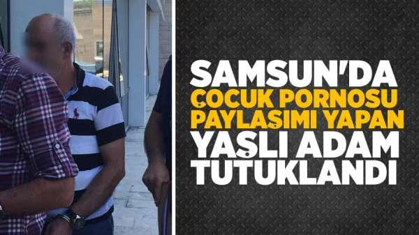 Samsun'da çocuk pornosu paylaşımı yapan yaşlı adam tutuklandı
